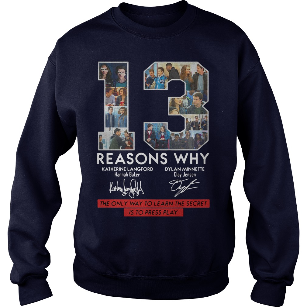 13 Reasons why signature The only way to Learn the Secret is to press play Sweatshirt