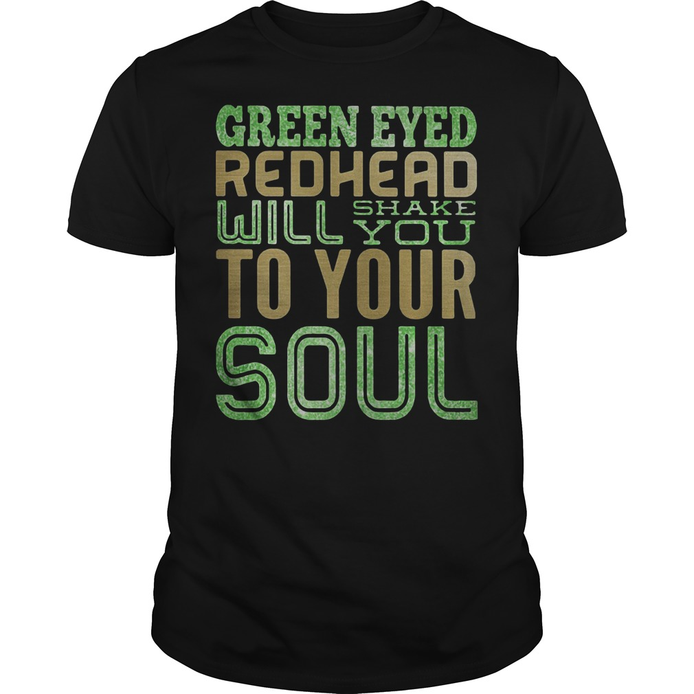 Green eyed redhead will shake you to your soul Unisex