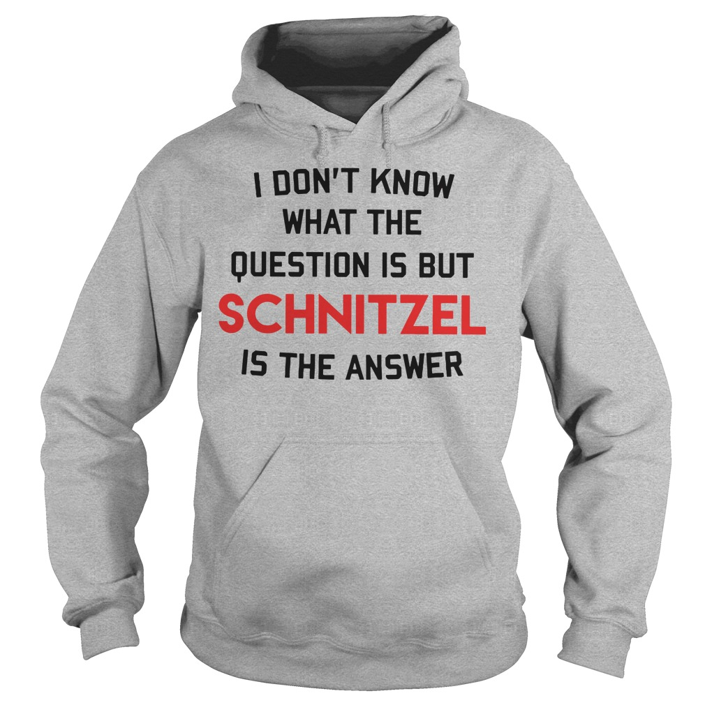 I don't know that the question is but schnitzel is the answer Hoodie