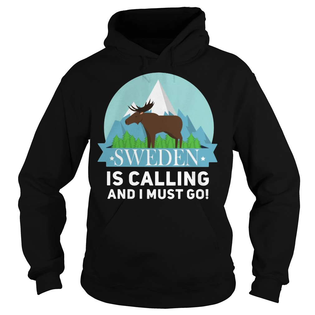 Sweden is calling and I must go Hoodie