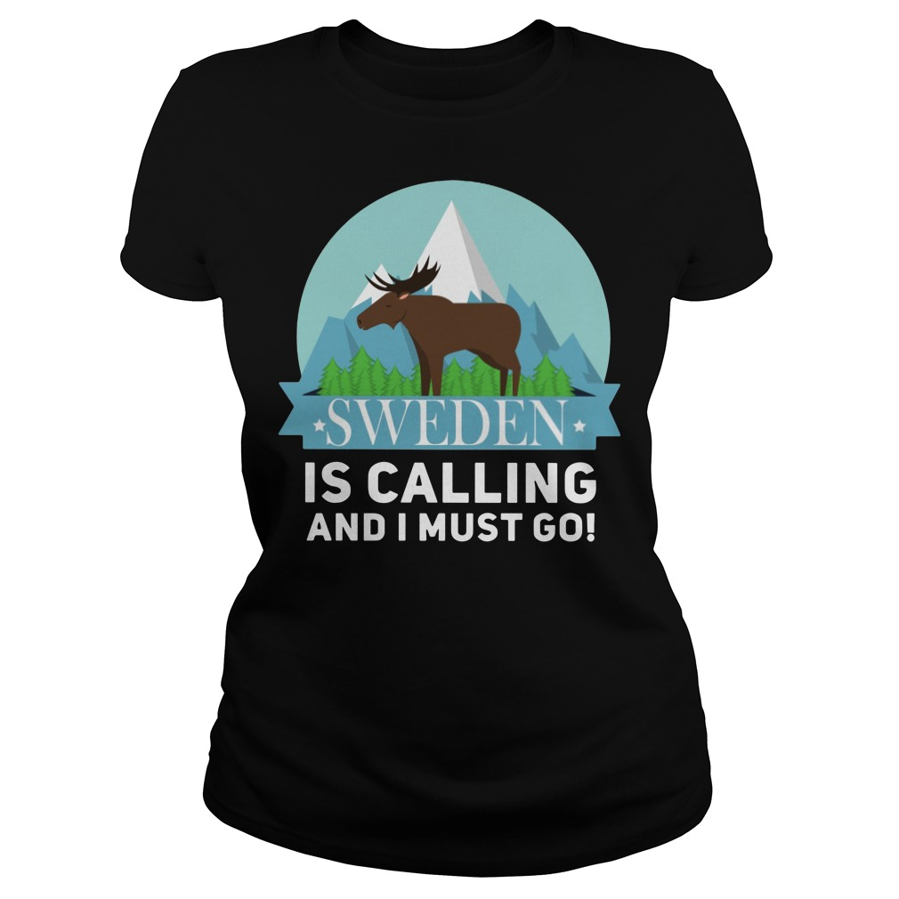 Sweden is calling and I must go Ladies Shirt