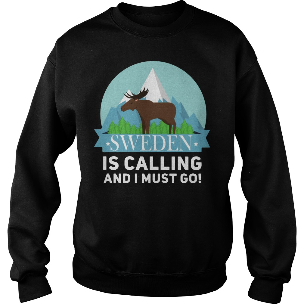 Sweden is calling and I must go Sweatshirt
