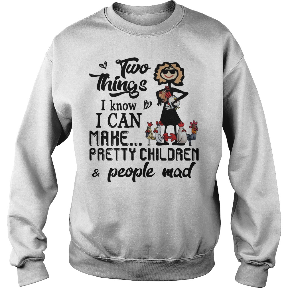 Two things I know I can make pretty children people mad Sweatshirt