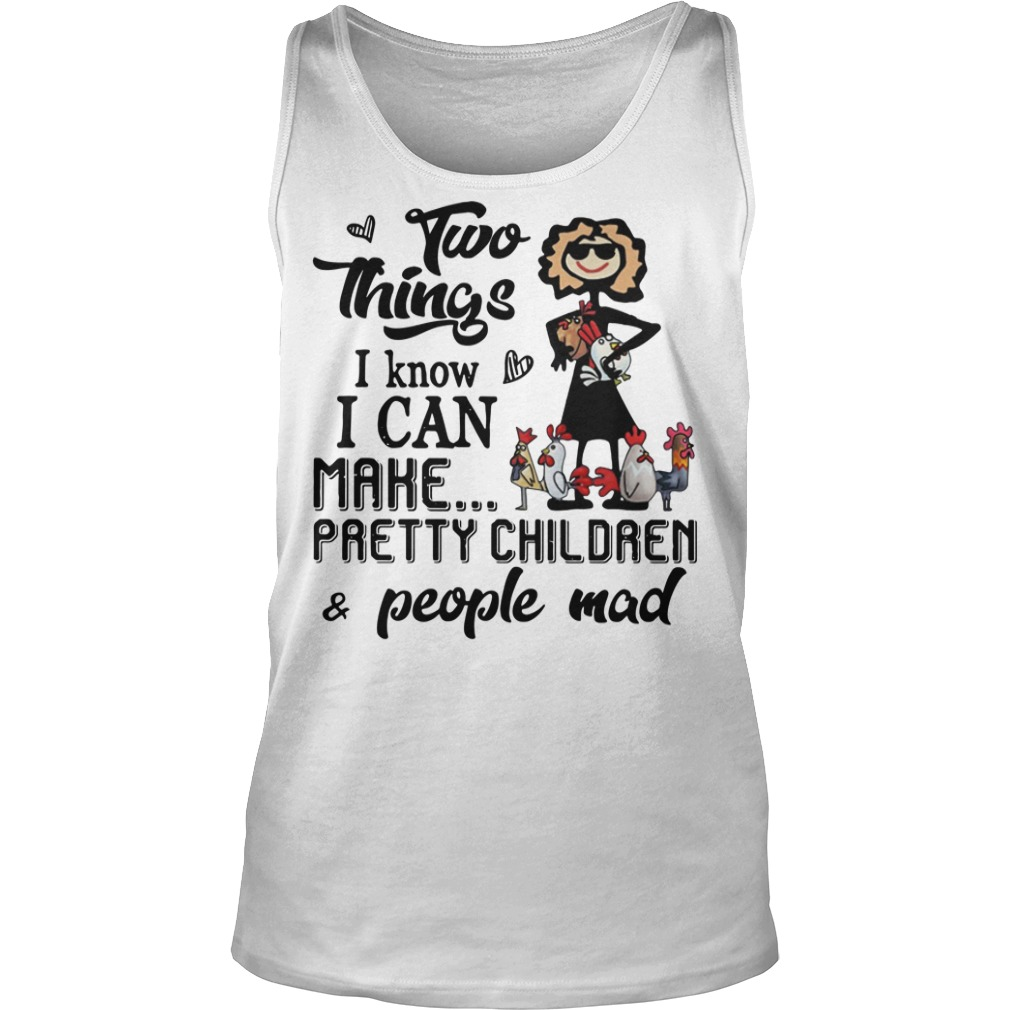 Two things I know I can make pretty children people mad Tank Top