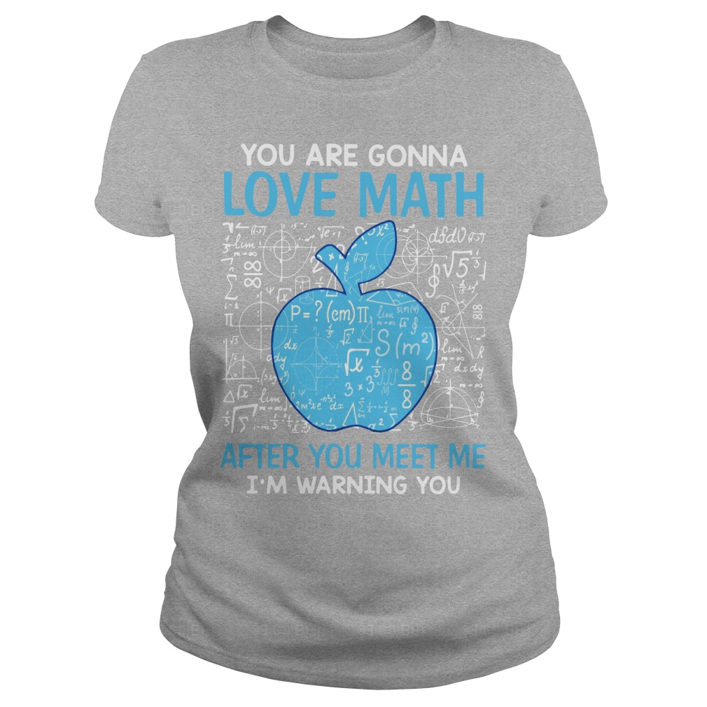 You are gonna love math after you meet me I'm warning you Ladies Tee