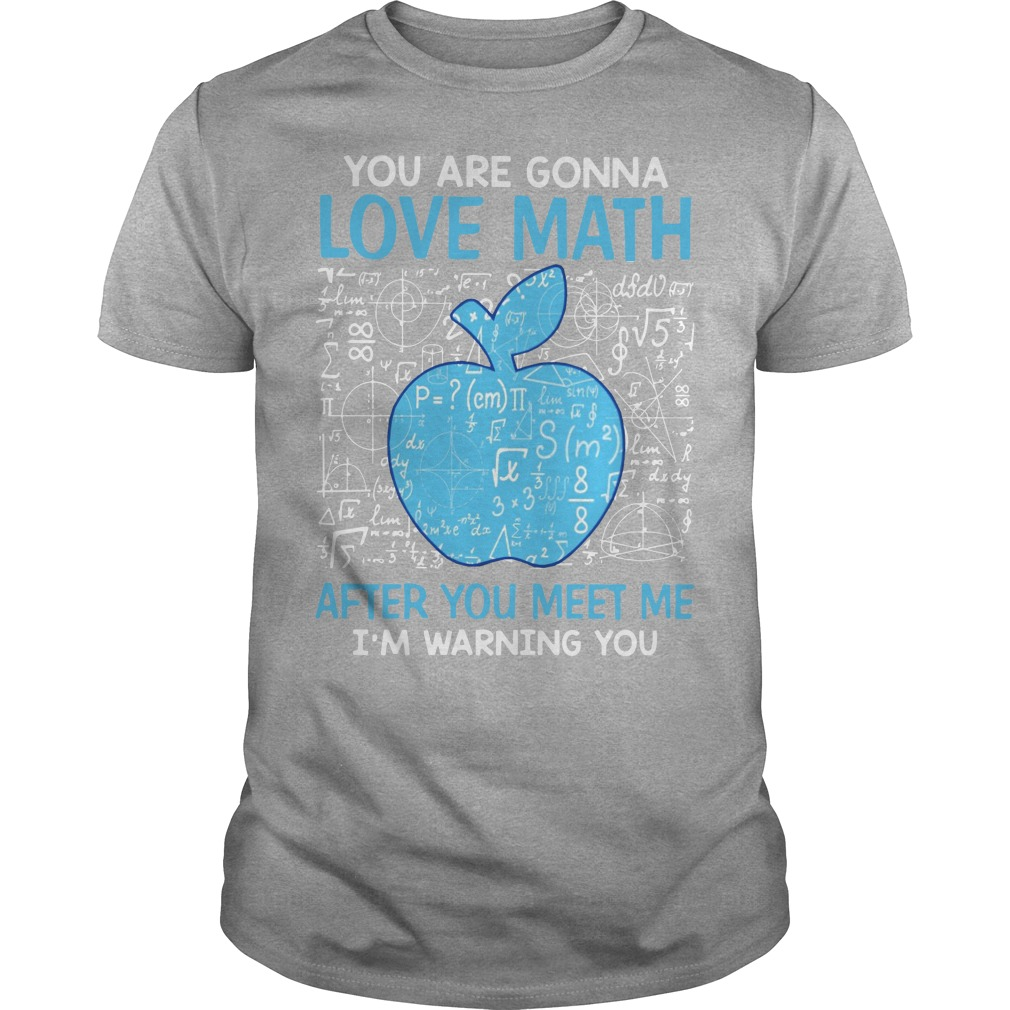 You are gonna love math after you meet me I'm warning you Unisex