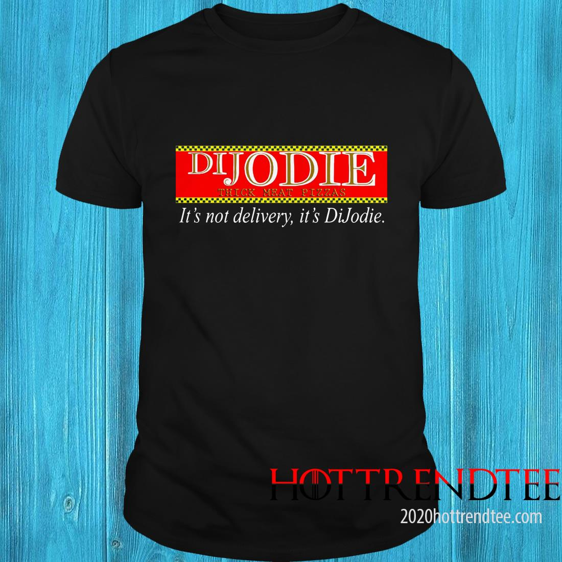 DIJODIE think meat pizzas it's not delivery it's DiJodie shirt