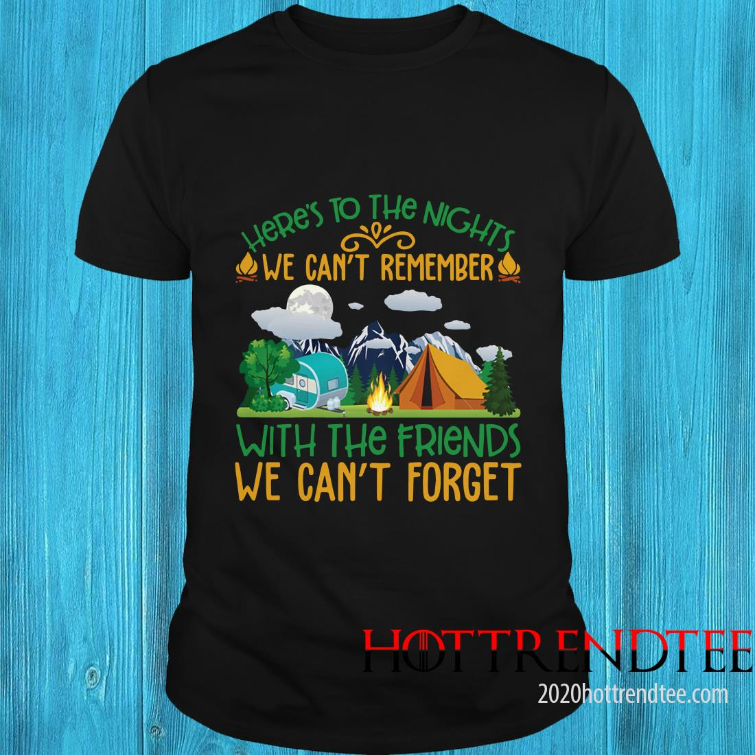 We Can't Remember With The Friends We Can't Forget Camping Shirt