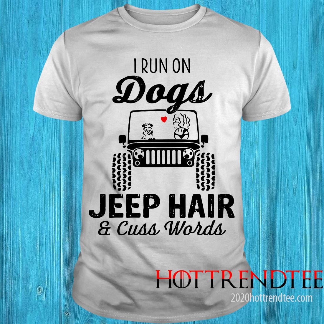 I Run On Dogs Jeep Hair And Cuss Words Shirt