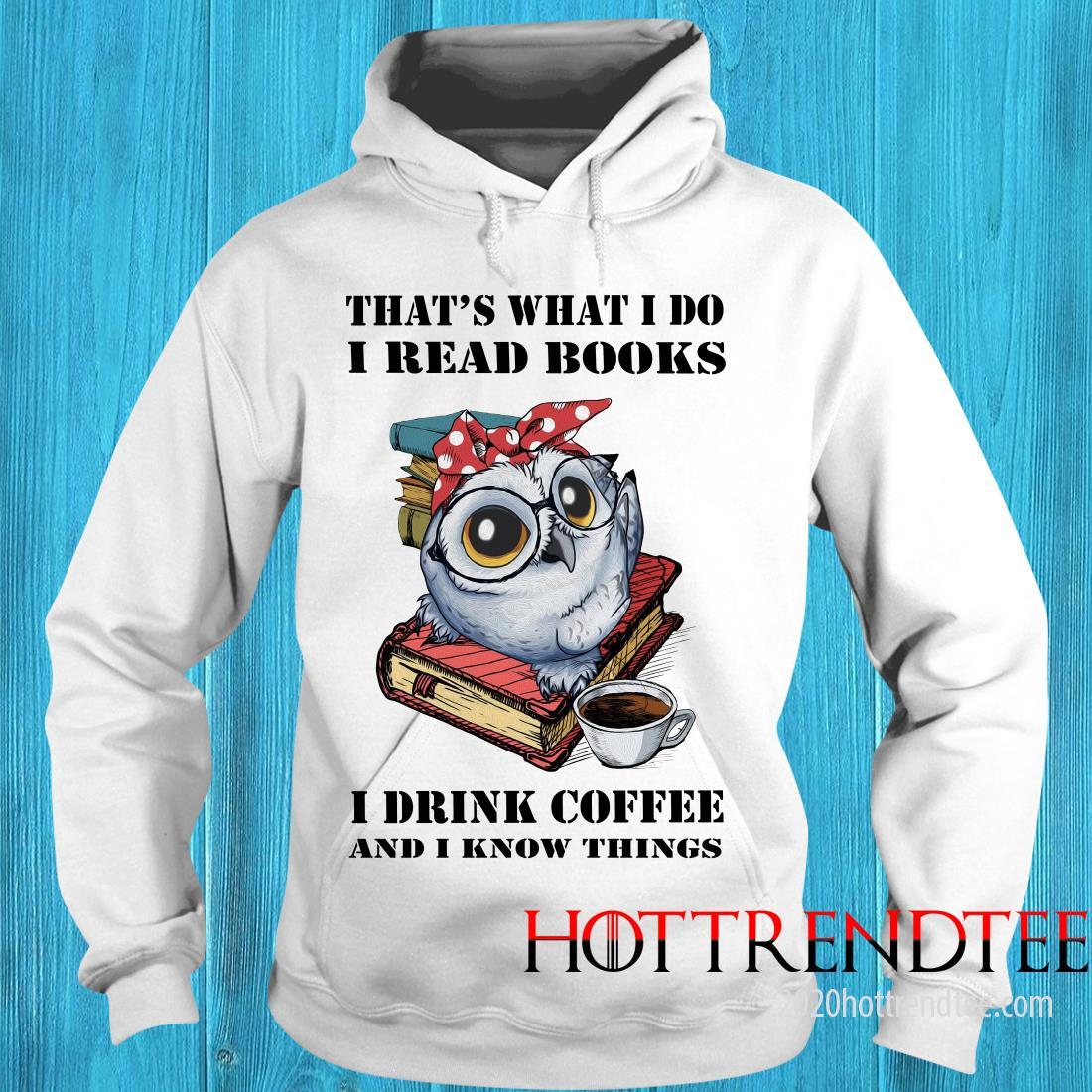 Owl That's What I Do I Read Book I Drink Coffee And I Know Things Shirt