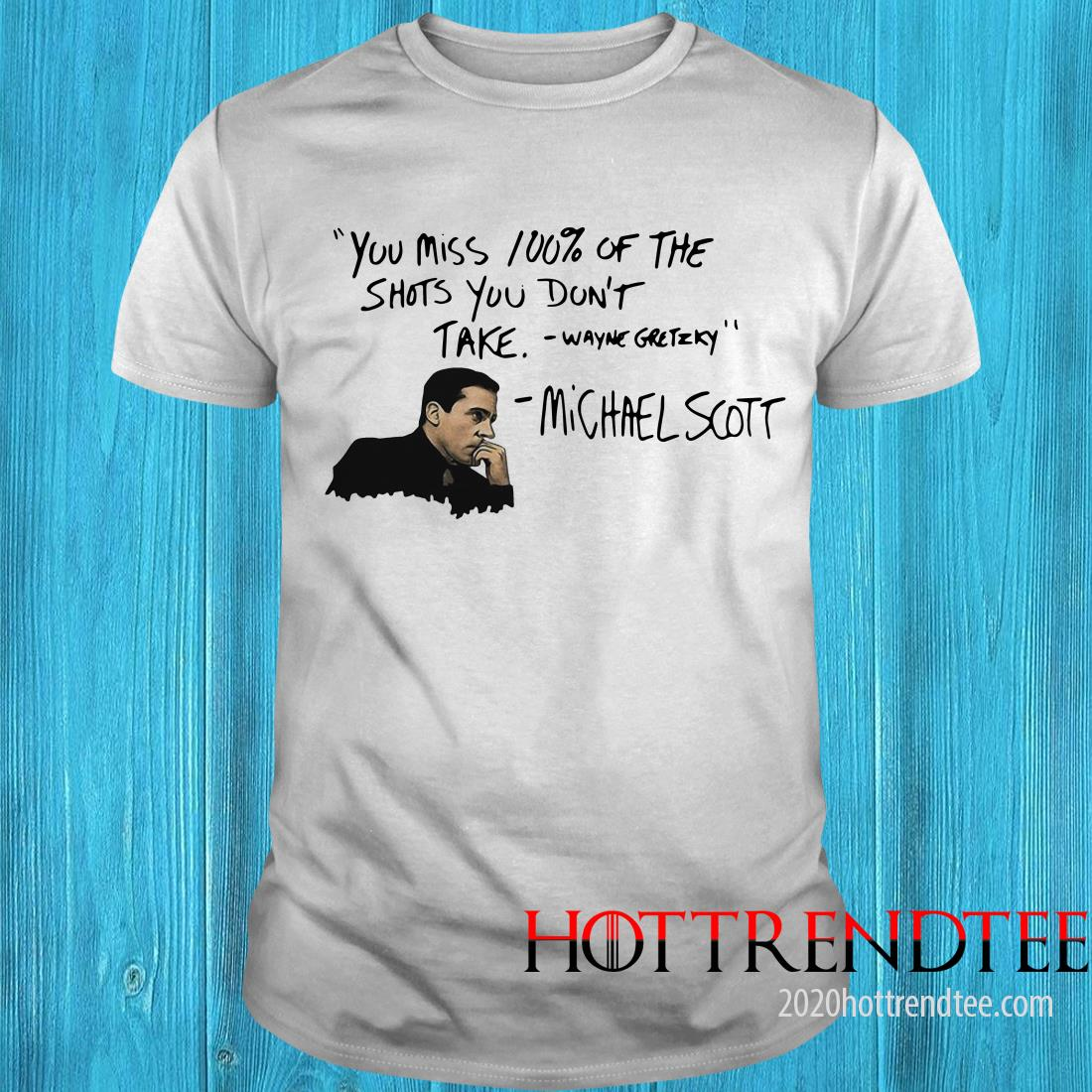 You Miss 100 Of The Shots You Don't Take Wayne Gretzky Michael Scott Shirt
