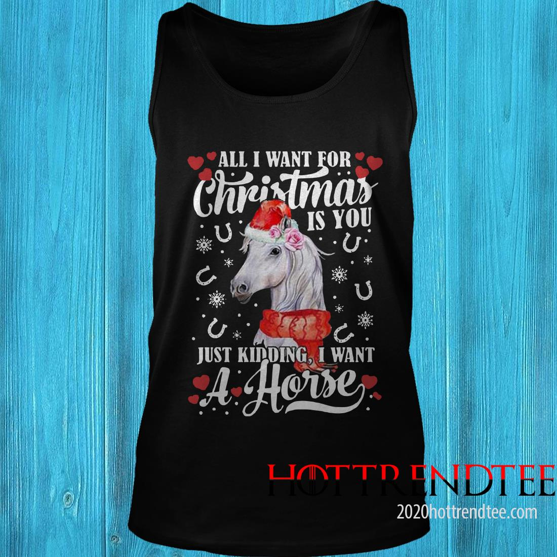 All I Want For Christmas Is You Just Kidding I Want A Horse Sweatshirt