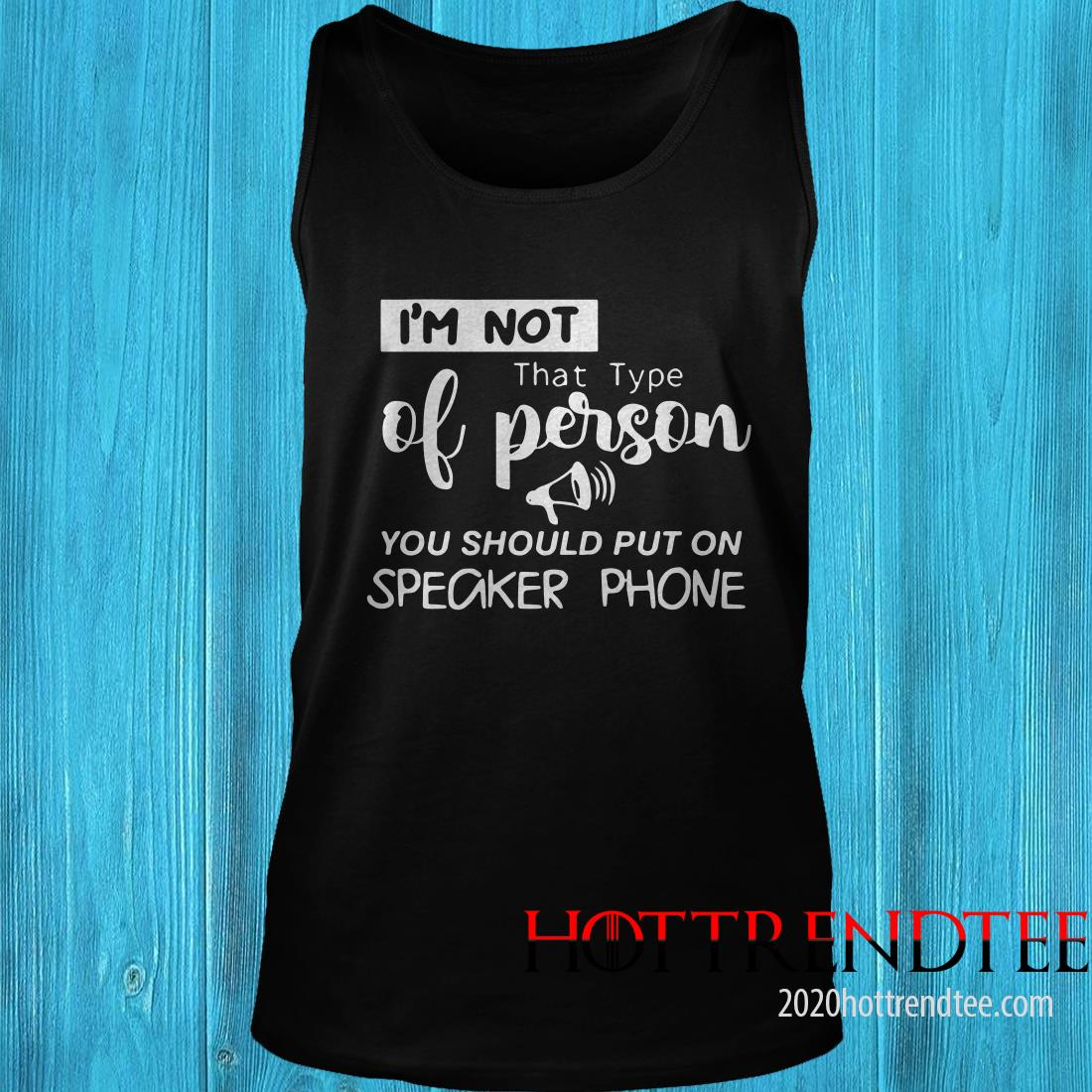 I'm Not That Type Of Person You Should Put On Speakerphone Shirt