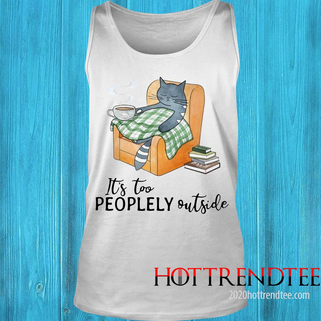 It's Too Peoplely Outside Cat Shirt