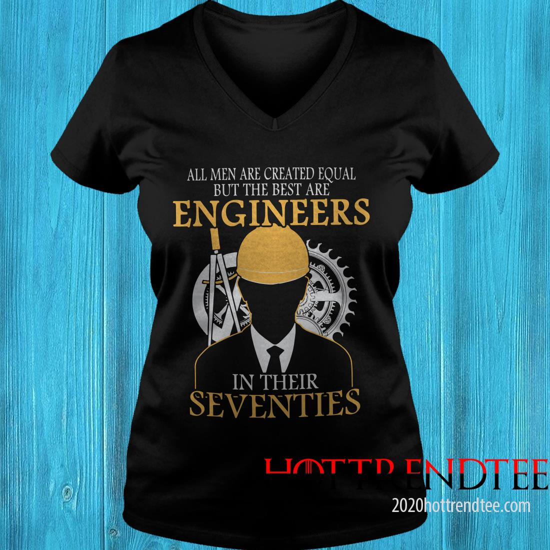 All Men Are Created Equal But The Best Are Engineers In Their Seventies Women's T-Shirt