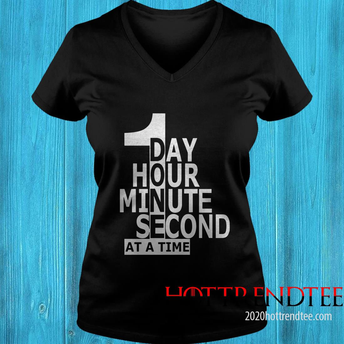 1 Day 1 Hour 1 Minute 1 Second At A Time Women's T-Shirt