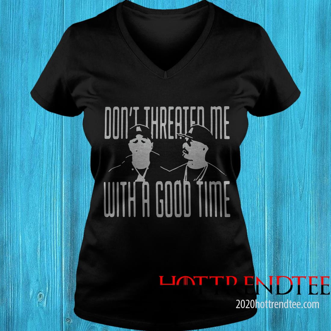 Don't Threated Me With A Good Time Women's T-Shirt