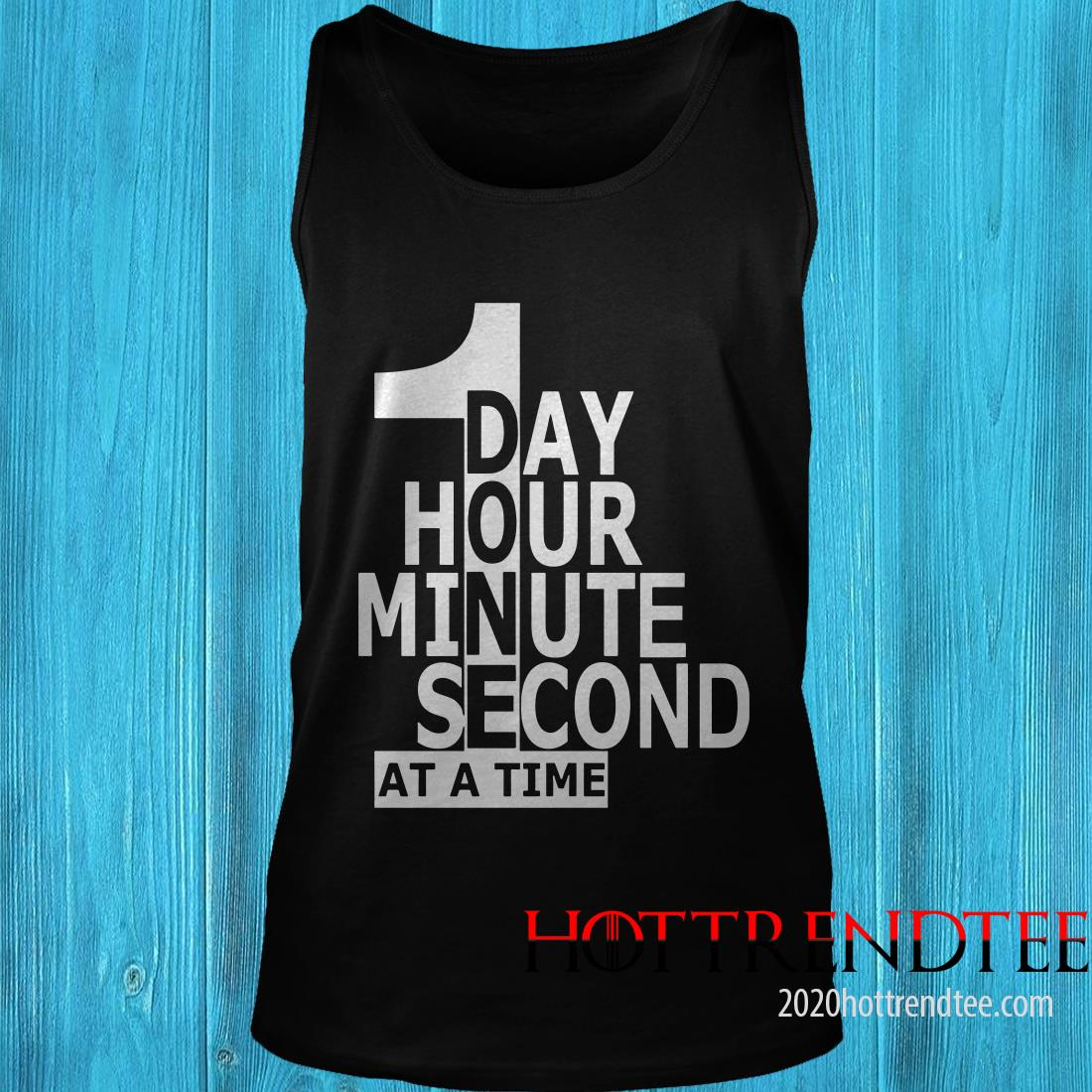 1 Day 1 Hour 1 Minute 1 Second At A Time Tanktop