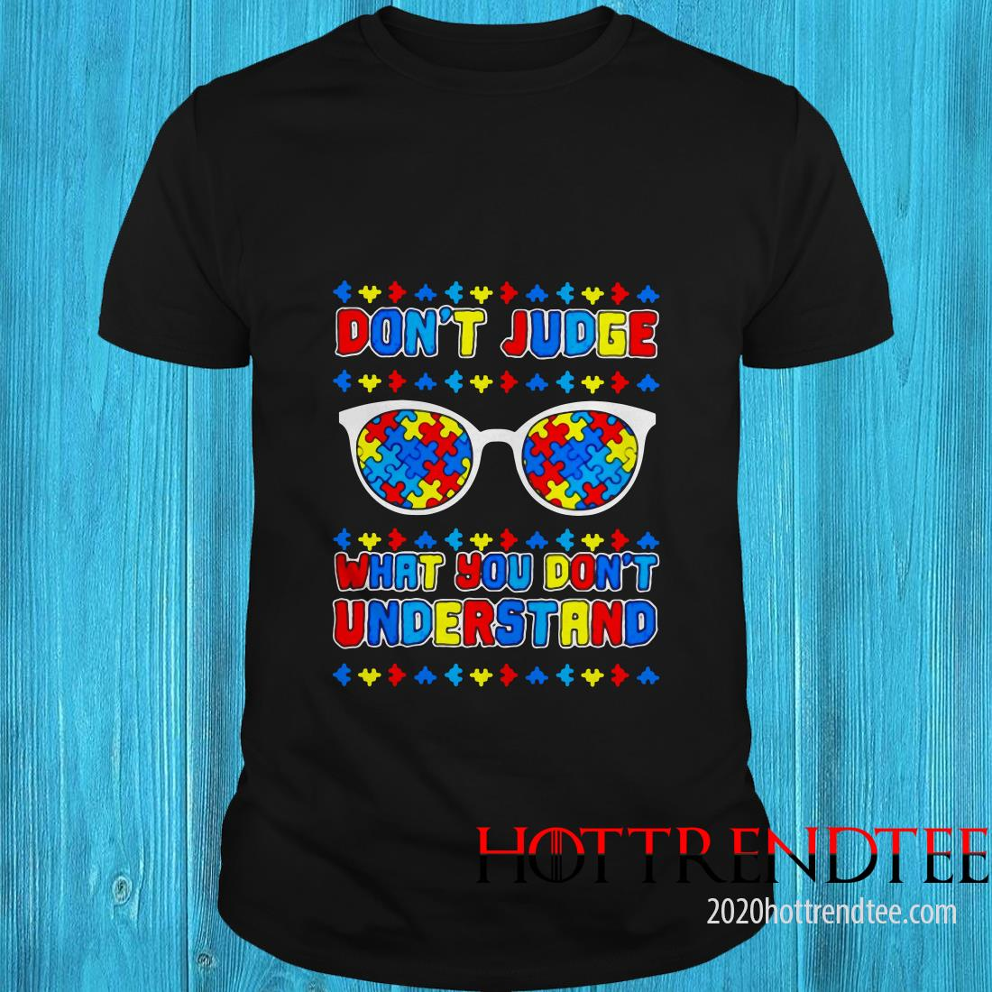 World Autism Awareness Day Don't Judge What You Don't Understand Shirt