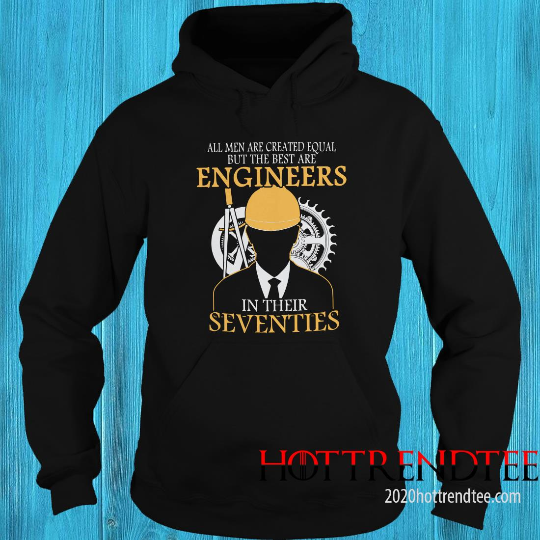 All Men Are Created Equal But The Best Are Engineers In Their Seventies Hoodie