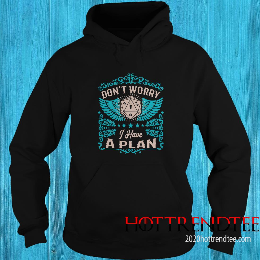 Don't Worry I Have A Plan Hoodie