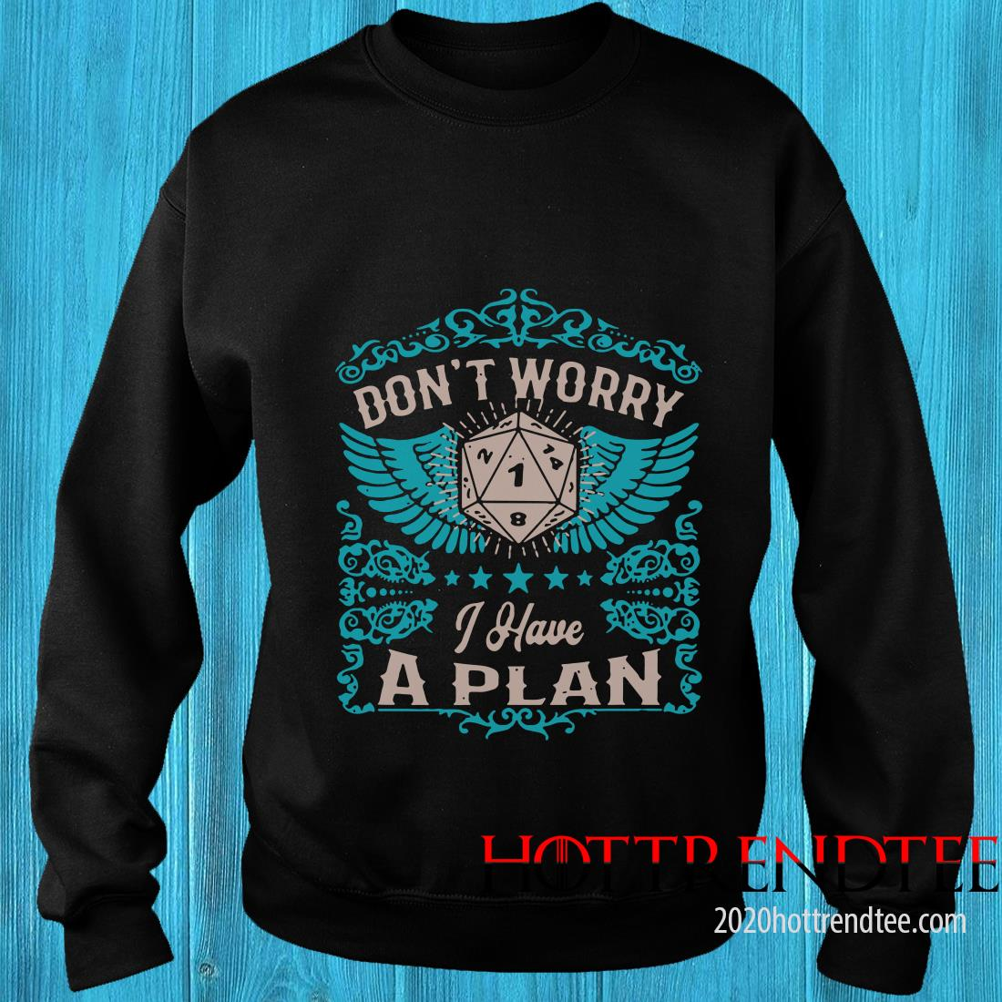 Don't Worry I Have A Plan Sweatshirt