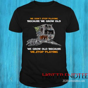 Official We Don't Stop Playing Because We Grow Old We Grow Old Because We Stop Playing Shirt