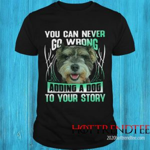 Official You Can Never Go Wrong Adding A Dog To Your Story Shirt