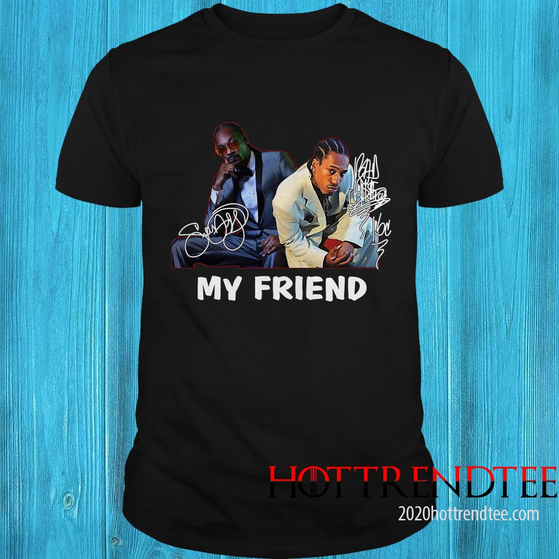 Official Snoop Dogg And Bad Azz My Friend Signature Shirt