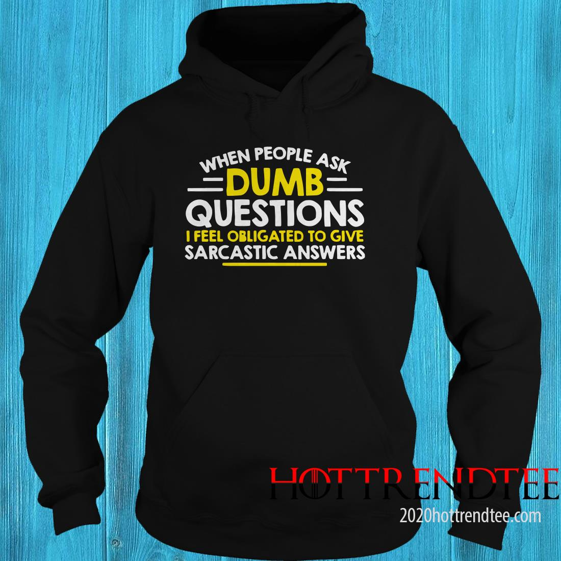 Official When People Ask Dumb Questions I Feel Obligated To Give Hoodie
