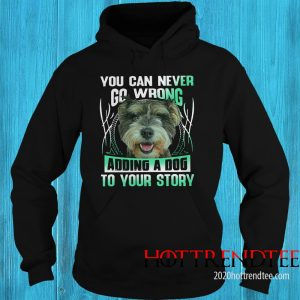 Official You Can Never Go Wrong Adding A Dog To Your Story Hoodie