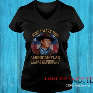 John Wayne Sure I Wave The American Flag Do You Know A Better Flag To Wave Women's T-Shirt