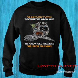 Official We Don't Stop Playing Because We Grow Old We Grow Old Because We Stop Playing Sweatshirt