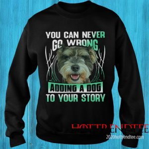 Official You Can Never Go Wrong Adding A Dog To Your Story Sweatshirt