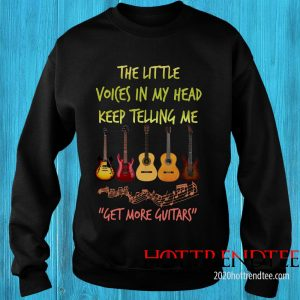 The Little Voices In My Head Keep Telling Me Get More Guitars Sweatshirt