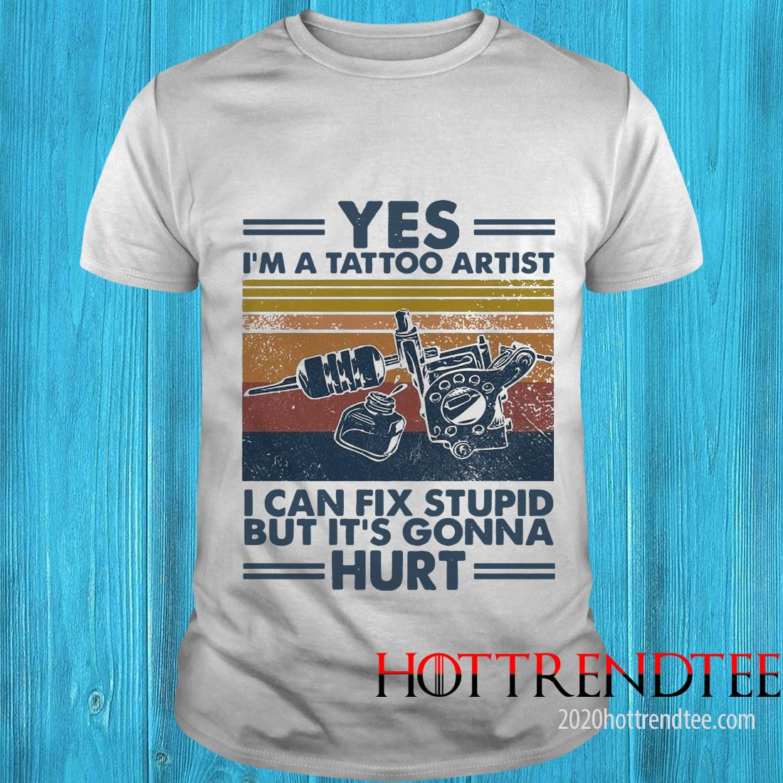 Official Yes Im A Tattoo Artist I Can Fix Stupid But Its Gonna Hurt Vintage Retro Shirt