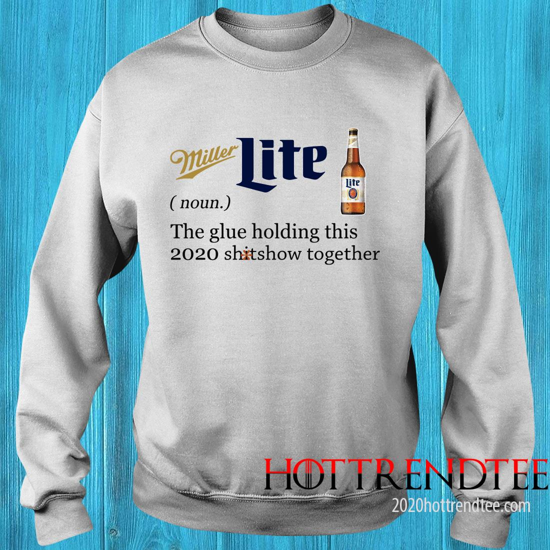Official Miller Lite Noun The Glue Holding This 2020 Shitshow Together Sweatshirt