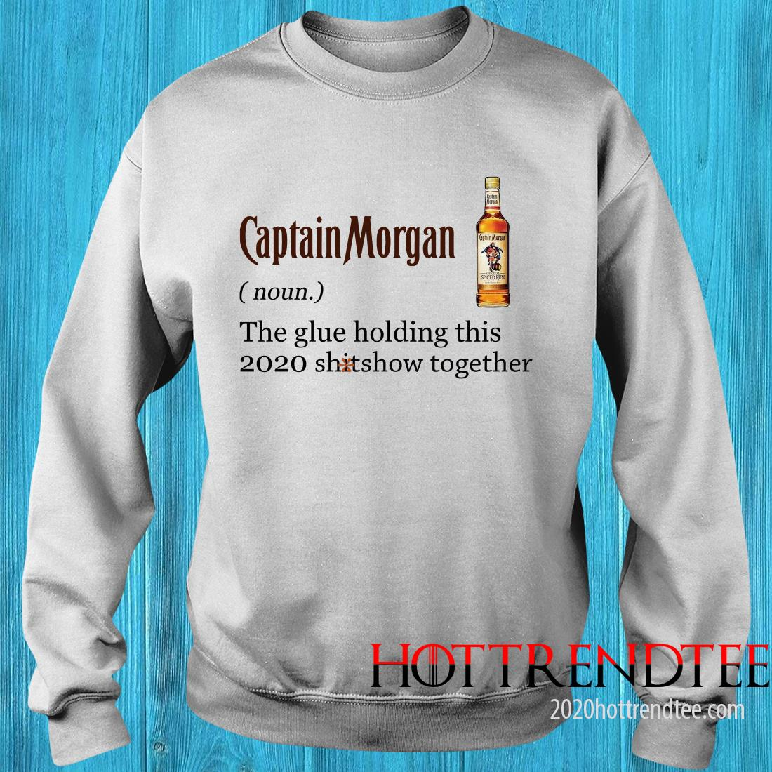 Official Captain Morgan The Glue Holding This 2020 Shitshow Together Sweatshirt