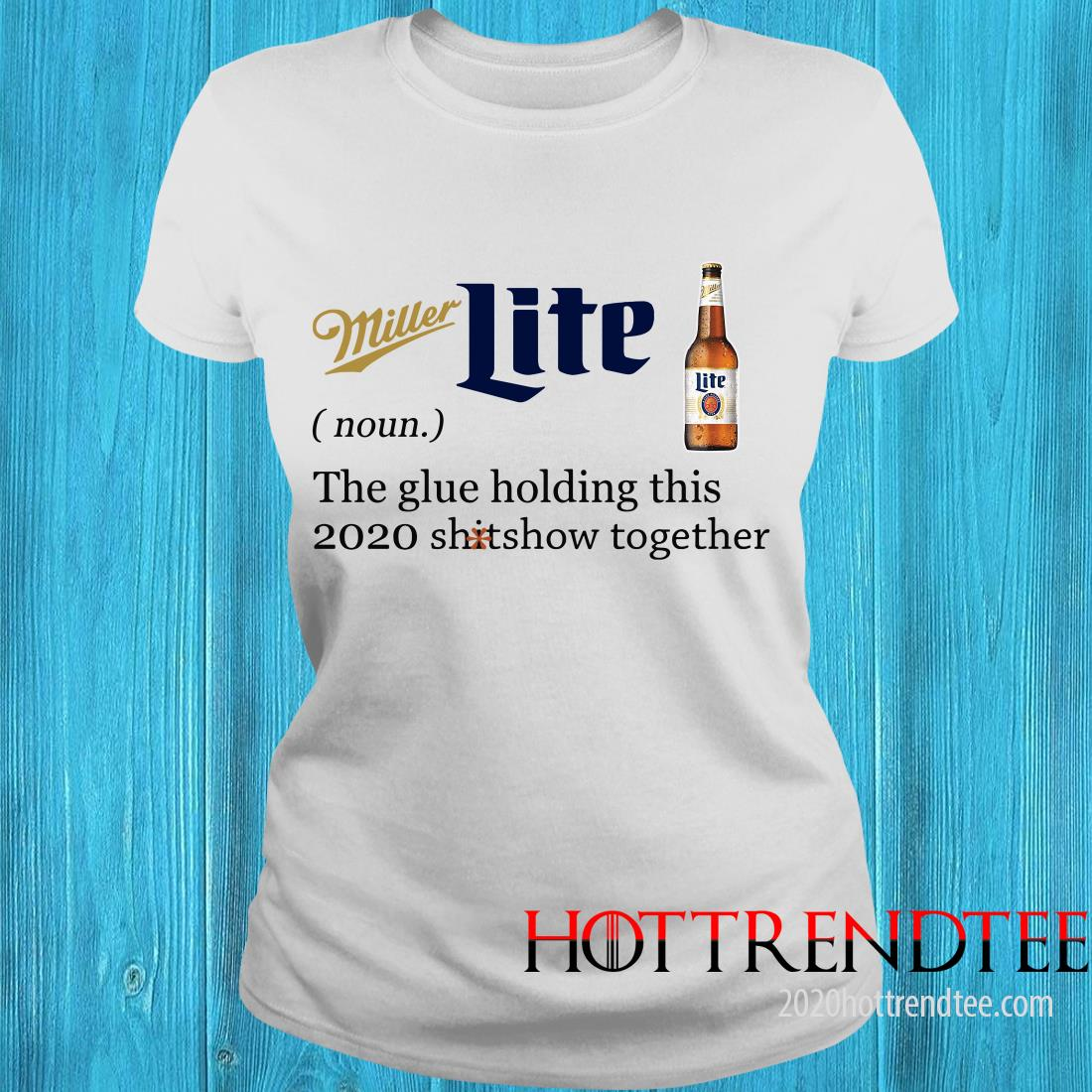 Official Miller Lite Noun The Glue Holding This 2020 Shitshow Together Women's T-Shirt