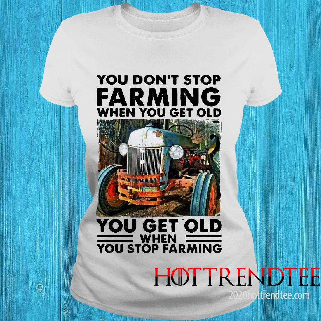 Official  You Don't Stop Farming When You Get Old You Get Old When You Stop Farming Women's T-Shirt