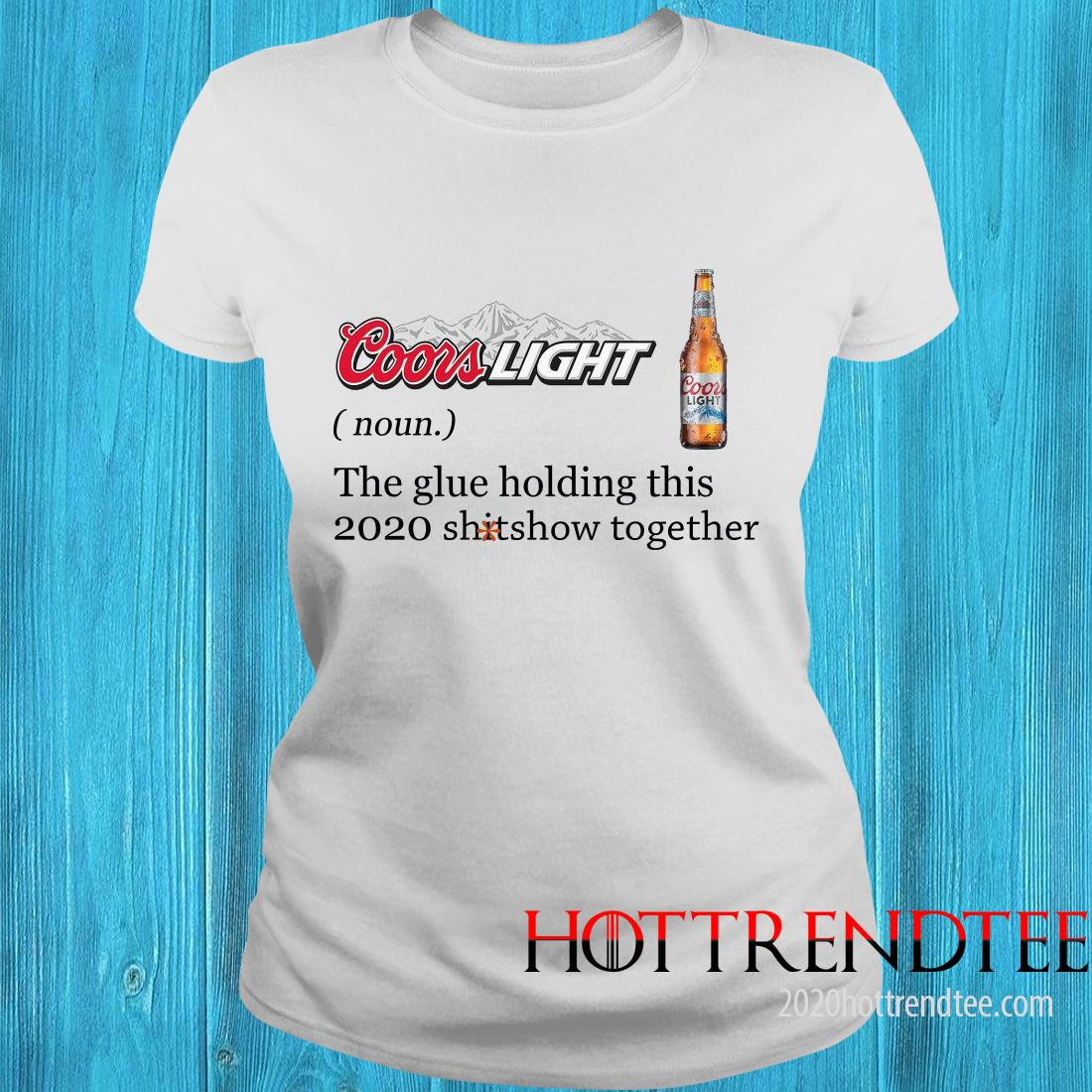 Official Coors Light Definition Meaning The Glue Holding This 2020 Shitshow Together Women's T-Shirt
