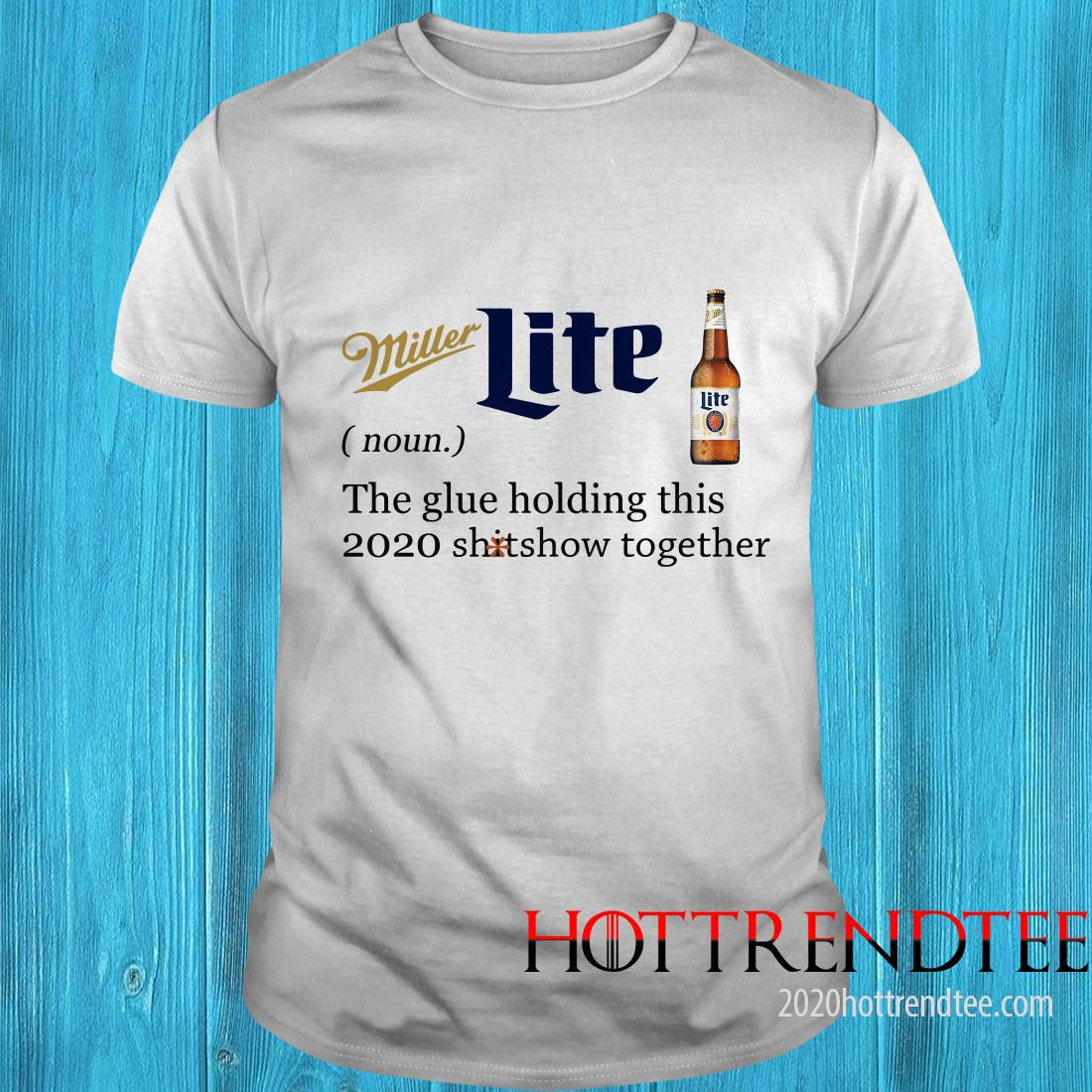 Official Miller Lite Noun The Glue Holding This 2020 Shitshow Together Shirt