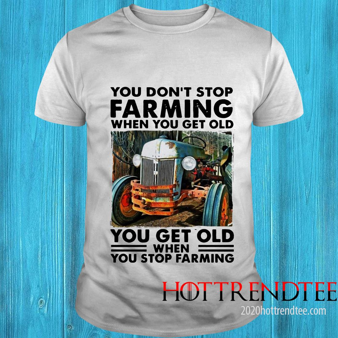 Official You Don't Stop Farming When You Get Old You Get Old When You Stop Farming Shirt