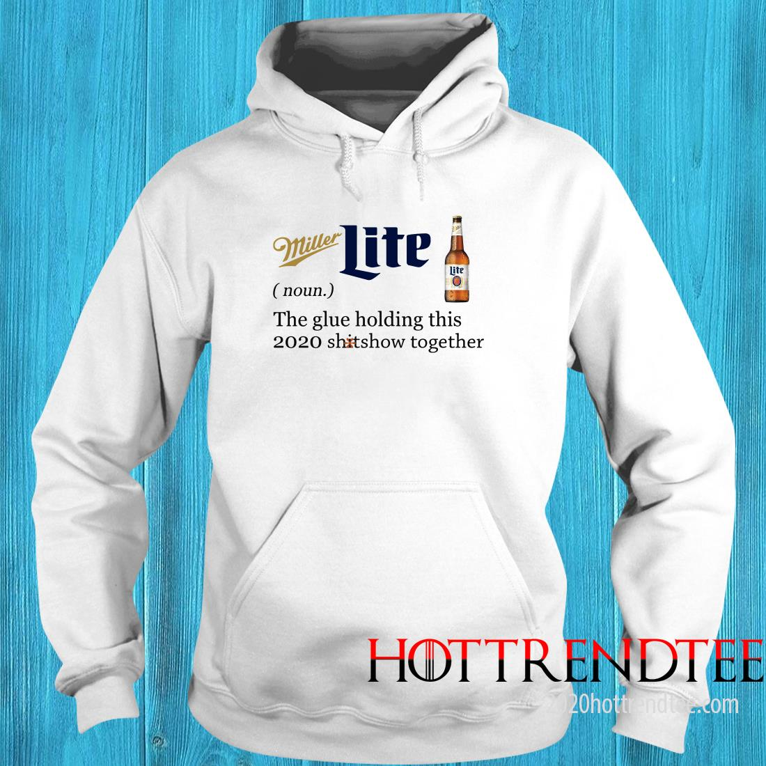 Official Miller Lite Noun The Glue Holding This 2020 Shitshow Together Hoodie