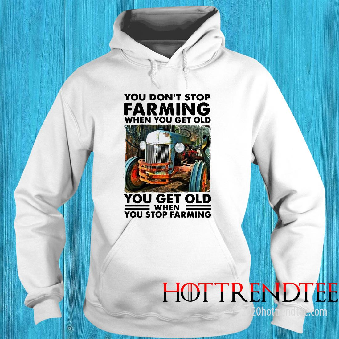 Official  You Don't Stop Farming When You Get Old You Get Old When You Stop Farming Hoodie