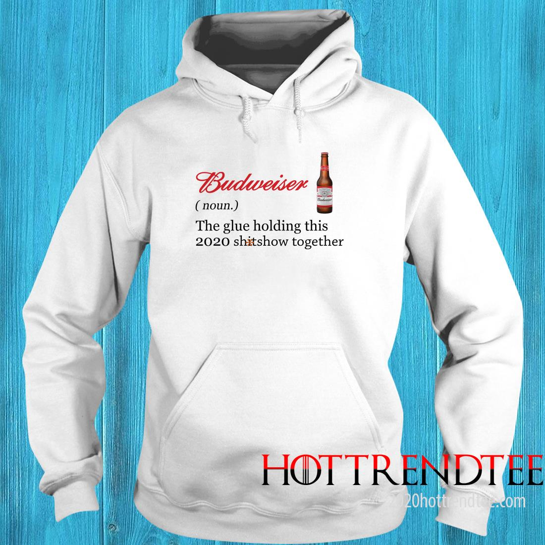 Official Budweiser The Glue Holding This 2020 Shitshow Together Hoodie