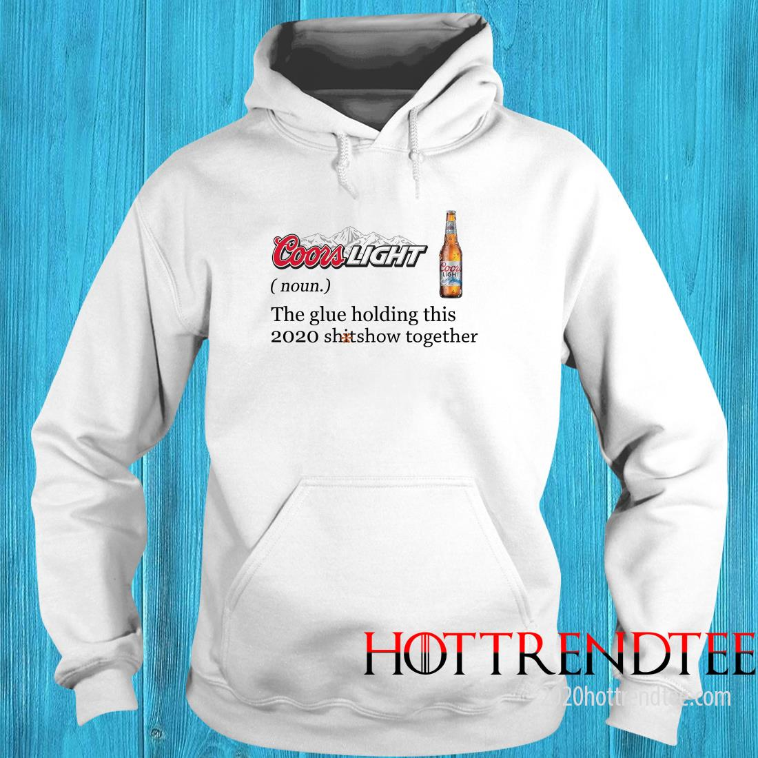 Official Coors Light Definition Meaning The Glue Holding This 2020 Shitshow Together Hoodie