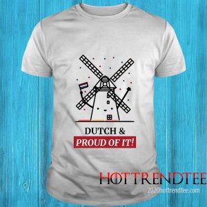 Dutch And Proud Of It Shirt