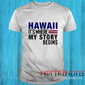 Hawaii It's Where My Story Begins Shirt