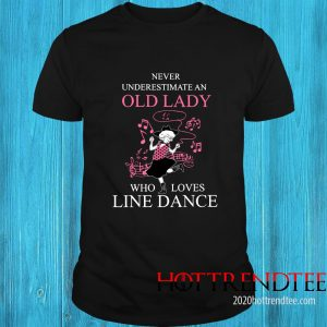 Never Underestimate Old Lady Who Loves Line Dance Shirt
